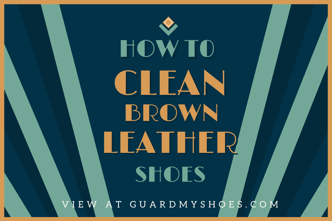 How to Clean Brown Leather Shoes – Best Ways to Remove Stains