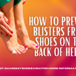 How To Prevent Blisters From Shoes On The Back Of Heel?
